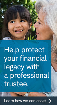 Help protect your financial legacy with a professional trustee